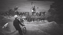 Video: Matt Jones - Dirt Life Episode 8