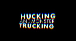Video: Hucking and Monster Trucking
