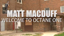Video: Matt Macduff - Welcome to Octane One