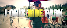 Video: I Only Ride Park